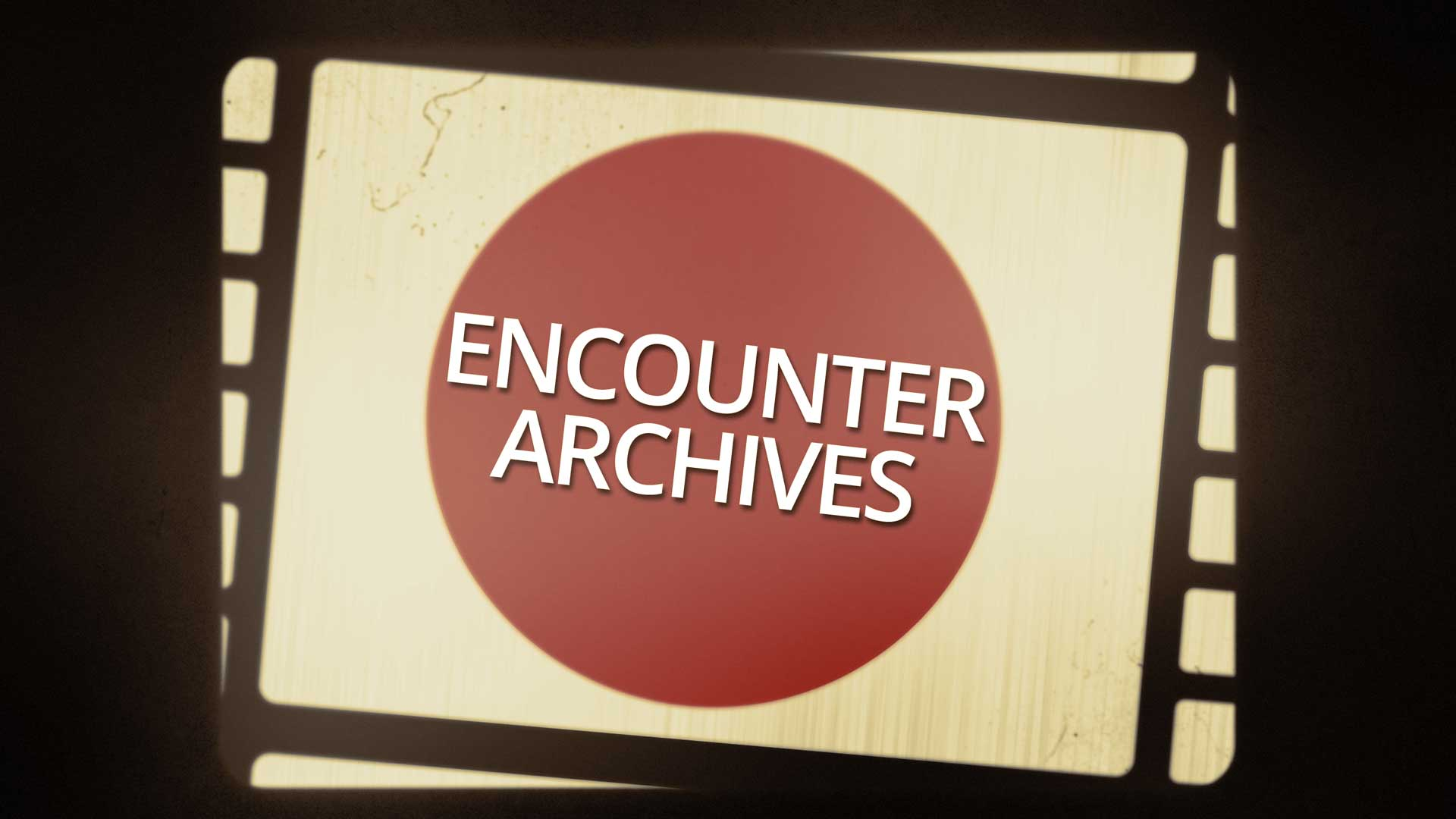 VIEW THE ENCOUNTER ARCHIVES