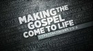 Making the Gospel Come to Life