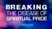 Breaking the Disease of Spiritual Pride