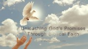 Unleashing God's Promises through Biblical Faith
