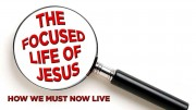 The Focused Life of Jesus