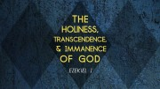 The Holiness, Transcendence & Immanence of God