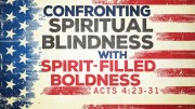 Confronting Spiritual Blindness with Spirit-filled Boldness