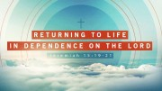 Returning to Life In Dependence On the Lord