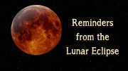 Reminders from the Lunar Eclipse