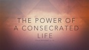 The Power of a Consecrated Life