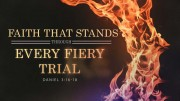 Faith that Stands Through Every Fiery Trial