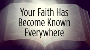 Your Faith Has Become Known Everywhere