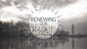 Renewing Our Gospel Mission