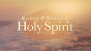Receiving & Releasing the Holy Spirit