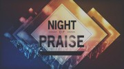 A Night of Praise - April 2016