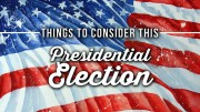 Things to Consider This Presidential Election