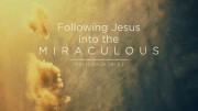 Following Jesus into the Miraculous