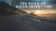 The Road to Good Intentions