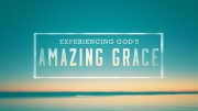 Experiencing God's Amazing Grace!