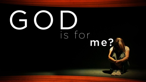 God is for me?