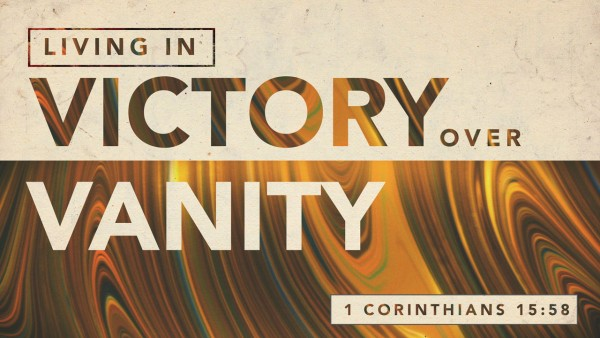 Living in Victory Over Vanity