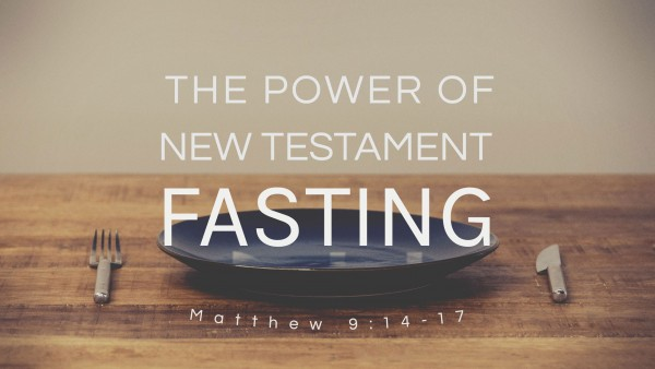 The Power of New Testament Fasting