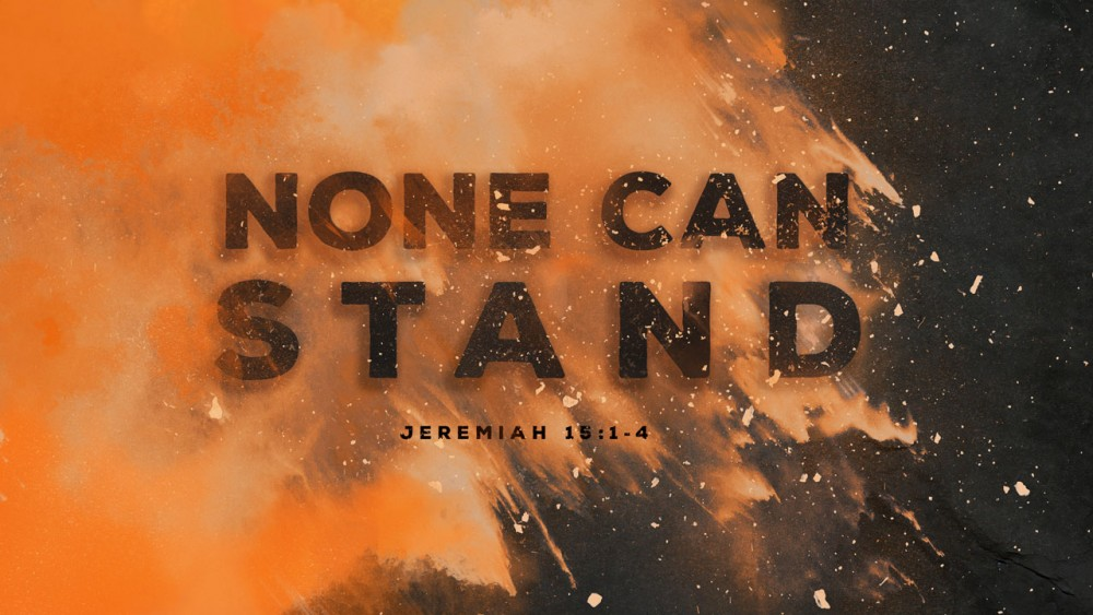 None Can Stand