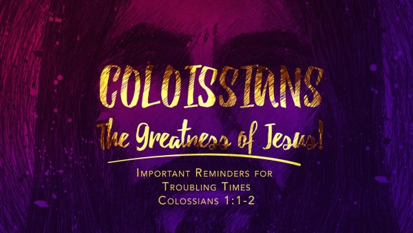 Colossians: The Greatness of Jesus